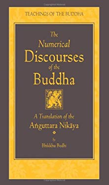 The Numerical Discourses of the Buddha: A Complete Translation of the Anguttara Nikaya 9781614290407