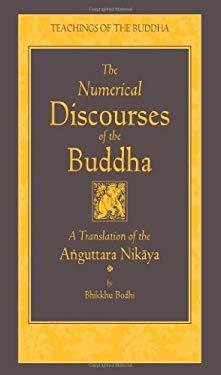 The Numerical Discourses of the Buddha: A Complete Translation of the Anguttara Nikaya