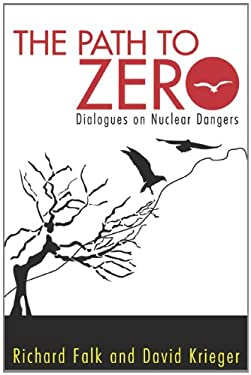 The Path to Zero: Dialogues on Nuclear Dangers 9781612052144