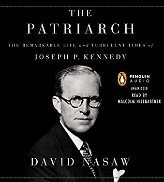 The Patriarch: The Remarkable Life and Turbulent Times of Joseph P. Kennedy 9781611761382