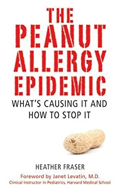 The Peanut Allergy Epidemic: What's Causing It and How to Stop It 9781616082734