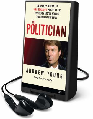 The Politician: An Insider's Account of John Edwards's Pursuit of the Presidency and the Scandal That Brought Him Down [With Earbuds] 9781616576875
