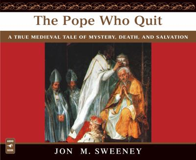 The Pope Who Quit: A True Medieval Tale of Mystery, Death, and Salvation 9781616364175
