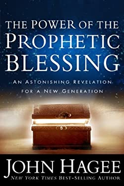 The Power of the Prophetic Blessing: An Astonishing Revelation for a New Generation 9781617950773