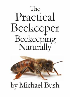 The Practical Beekeeper: Beekeeping Naturally 9781614760641