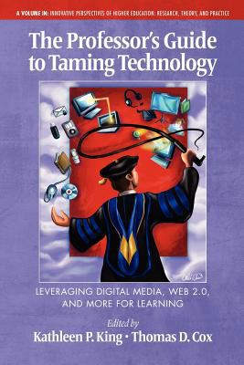 The Professor's Guide to Taming Technology Leveraging Digital Media, Web 2.0 9781617353338