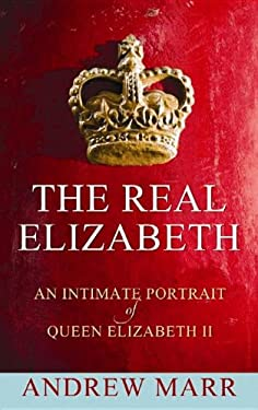 The Real Elizabeth: An Intimate Portrait of Queen Elizabeth II 9781611733273