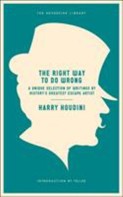 The Right Way to Do Wrong: A Unique Selection of Writings by History's Greatest Escape Artist 9781612191669