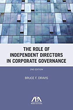 The Role of Independent Directors in Corporate Governance: An Update of the Role of Independent Directors After Sarbanes-Oxley 9781616320539