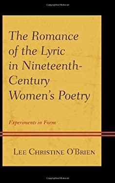 The Romance of the Lyric in Nineteenth-Century Women's Poetry: Experiments in Form 9781611493917