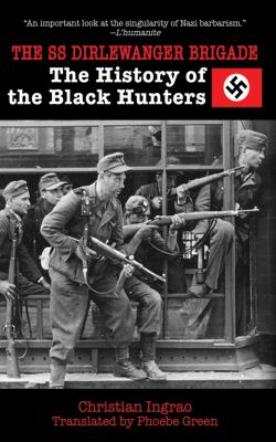 The SS Dirlewanger Brigade: The History of the Black Hunters 9781616084042