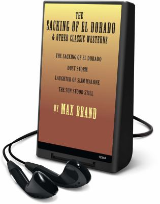 The Sacking of El Dorado: & Other Classic Westerns [With Earbuds] 9781616577100
