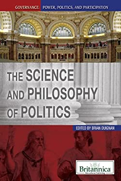 The Science and Philosophy of Politics 9781615306664