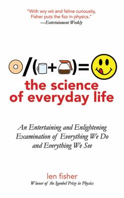The Science of Everyday Life: An Entertaining and Enlightening Examination of Everything We Do and Everything We See 9781611450514
