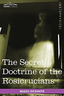 The Secret Doctrine of the Rosicrucians 9781616403829