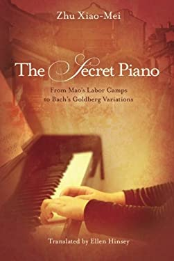 The Secret Piano: From Mao's Labor Camps to Bach's Goldberg Variations 9781611090772