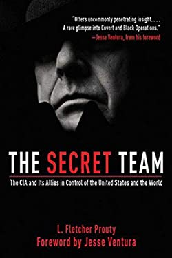 The Secret Team: The CIA and Its Allies in Control of the United States and the World 9781616082840