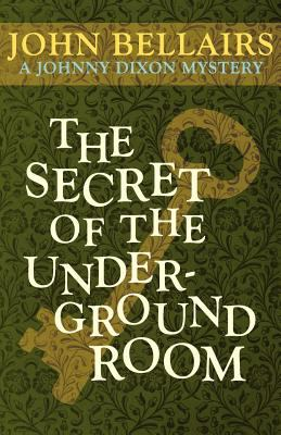 The Secret of the Underground Room (a Johnny Dixon Mystery: Book Eight) 9781617563522