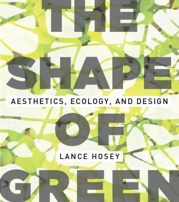 The Shape of Green: Aesthetics, Ecology, and Design 9781610910323
