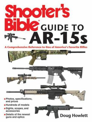 The Shooter's Bible Guide to AR-15s: A Comprehensive Reference to One of America's Favorite Rifles 9781616084448
