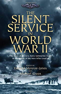 The Silent Service in World War II: The Story of the U.S. Navy Submarine Force in the Words of the Men Who Lived It 9781612001258