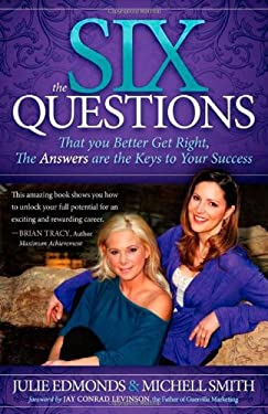 The Six Questions: That You Better Get Right, the Answers Are the Keys to Your Success 9781614482239