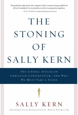The Stoning of Sally Kern: The Liberal Attack on Christian Conservatism-And Why We Must Take a Stand 9781616383619