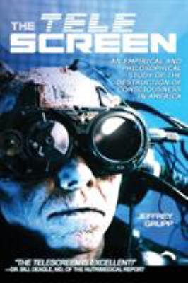 The Telescreen: An Empirical Study of the Destruction and Despiritualization of Consciousness 9781615770755