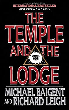 The Temple and the Lodge: The Strange and Fascinating History of the Knights Templar and the Freemasons 9781611450385