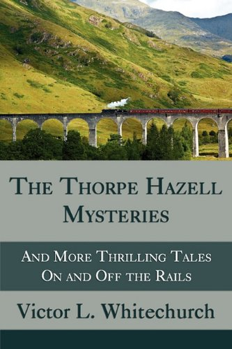 The Thorpe Hazell Mysteries, and More Thrilling Tales on and Off the Rails 9781616460266