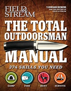The Total Outdoorsman Manual: 374 Skills You Need 9781616281786