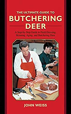 The Ultimate Guide to Butchering Deer: A Step-By-Step Guide to Field Dressing, Skinning, Aging, and Butchering Deer 9781616083212