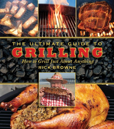 The Ultimate Guide to Grilling: How to Grill Just about Anything 9781616080679