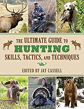 The Ultimate Guide to Hunting Skills, Tactics, and Techniques: A Comprehensive Guide to Hunting Deer, Big Game, Small Game, Upland Birds, Turkeys, Wat 9781616088798
