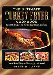 The Ultimate Turkey Fryer Cookbook: Over 150 Recipes for Frying Just about Anything 10982550