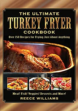 The Ultimate Turkey Fryer Cookbook: Over 150 Recipes for Frying Just about Anything 9781616081812