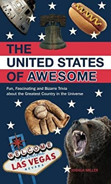 The United States of Awesome: Fun, Fascinating, and Downright Bizarre Trivia from Sea to Shining F**kin' Sea 9781612431130