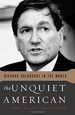The Unquiet American: Richard Holbrooke in the World 9781610390781