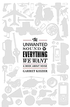 The Unwanted Sound of Everything We Want: A Book about Noise 9781610391108