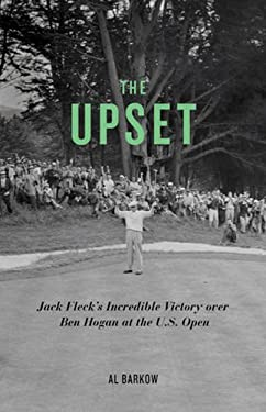 The Upset: Jack Fleck's Incredible Victory Over Ben Hogan at the U.S. Open 9781613740750