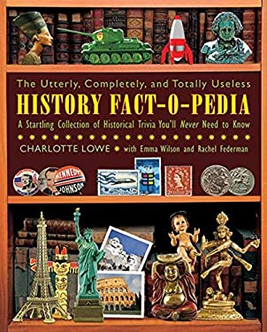 The Utterly, Completely, and Totally Useless History Fact-O-Pedia: A Startling Collection of Historical Trivia You'll Never Need to Know 9781616082093