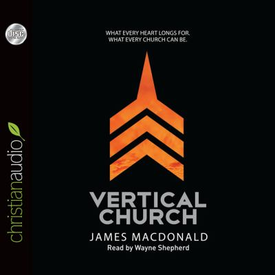 Vertical Church: What Every Heart Longs For. What Every Church Can Be. 9781610453752