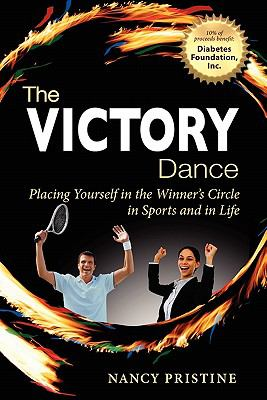 The Victory Dance: Placing Yourself in the Winner's Circle in Sports and in Life 9781612420004