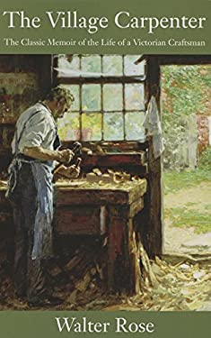 The Village Carpenter: The Classic Memoir of the Life of a Victorian Craftsman 9781610350518