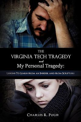 The Virginia Tech Tragedy and My Personal Tragedy: Lessons to Learn from an Insider and from Scripture 9781615799060