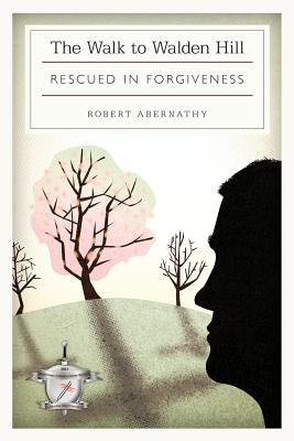 The Walk to Walden Hill: Rescued in Forgiveness 9781615079216