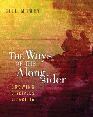 The Ways of the Alongsider: Growing Disciples Life2life 9781612913117