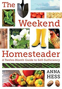 The Weekend Homesteader: A Twelve-Month Guide to Self-Sufficiency 9781616088828