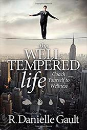 The Well-Tempered Life: Coach Yourself to Wellness 17707247