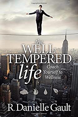 The Well-Tempered Life: Coach Yourself to Wellness 9781614481829